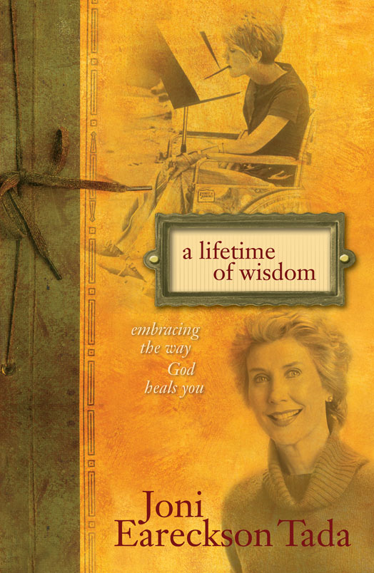 A Lifetime of Wisdom By: Joni Eareckson   Tada