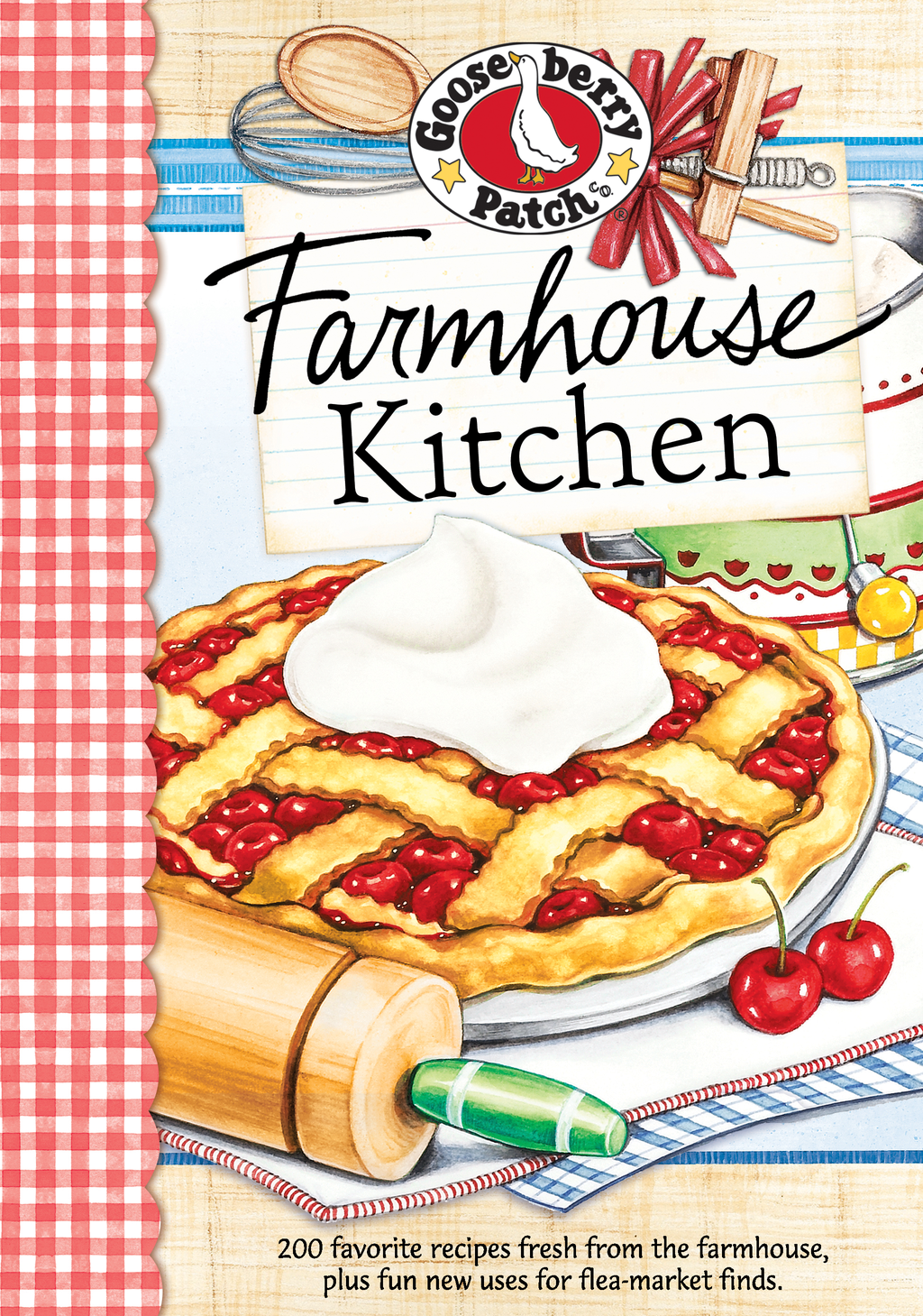 Farmhouse Kitchen: 200 favorite recipes fresh from the farmhouse, plus fun new uses for flea-market finds. By: Gooseberry Patch