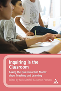 Inquiring In The Classroom: Asking The Questions That Matter About Teaching And Learning: