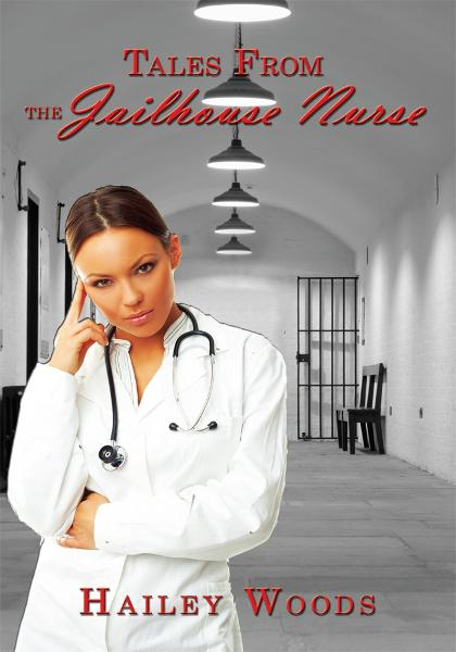 Tales From the Jailhouse Nurse By: Hailey Woods