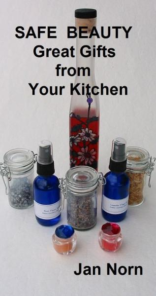 Safe Beauty: Great Gifts from Your Kitchen By: Jan Norn