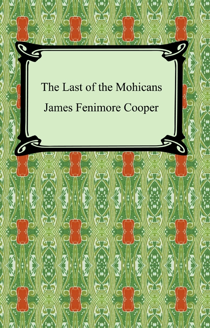 The Last of the Mohicans By: James Fenimore Cooper