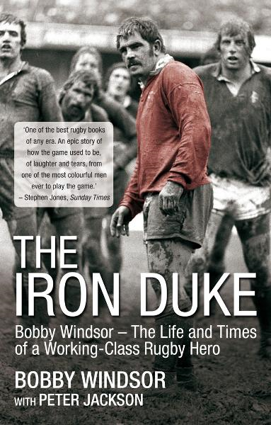 The Iron Duke Bobby Windsor - The Life and Times of a Working-Class Rugby Hero