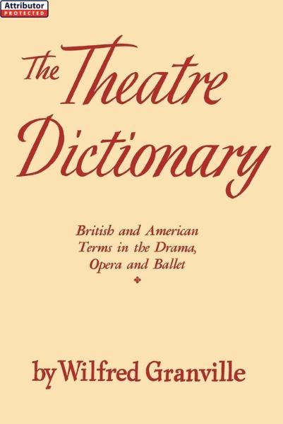The Theatre Dictionary: British and American Terms in Drama, Opera, and Ballet
