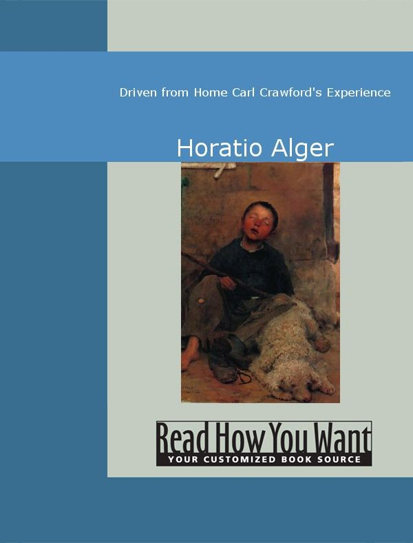 Driven From Home Carl Crawford's Experience By: Horatio Alger