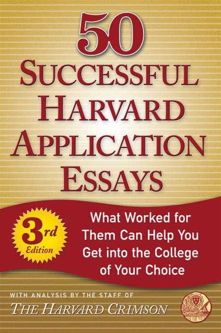 50 Successful Harvard Application Essays, Third Edition By: Staff of the Harvard Crimson