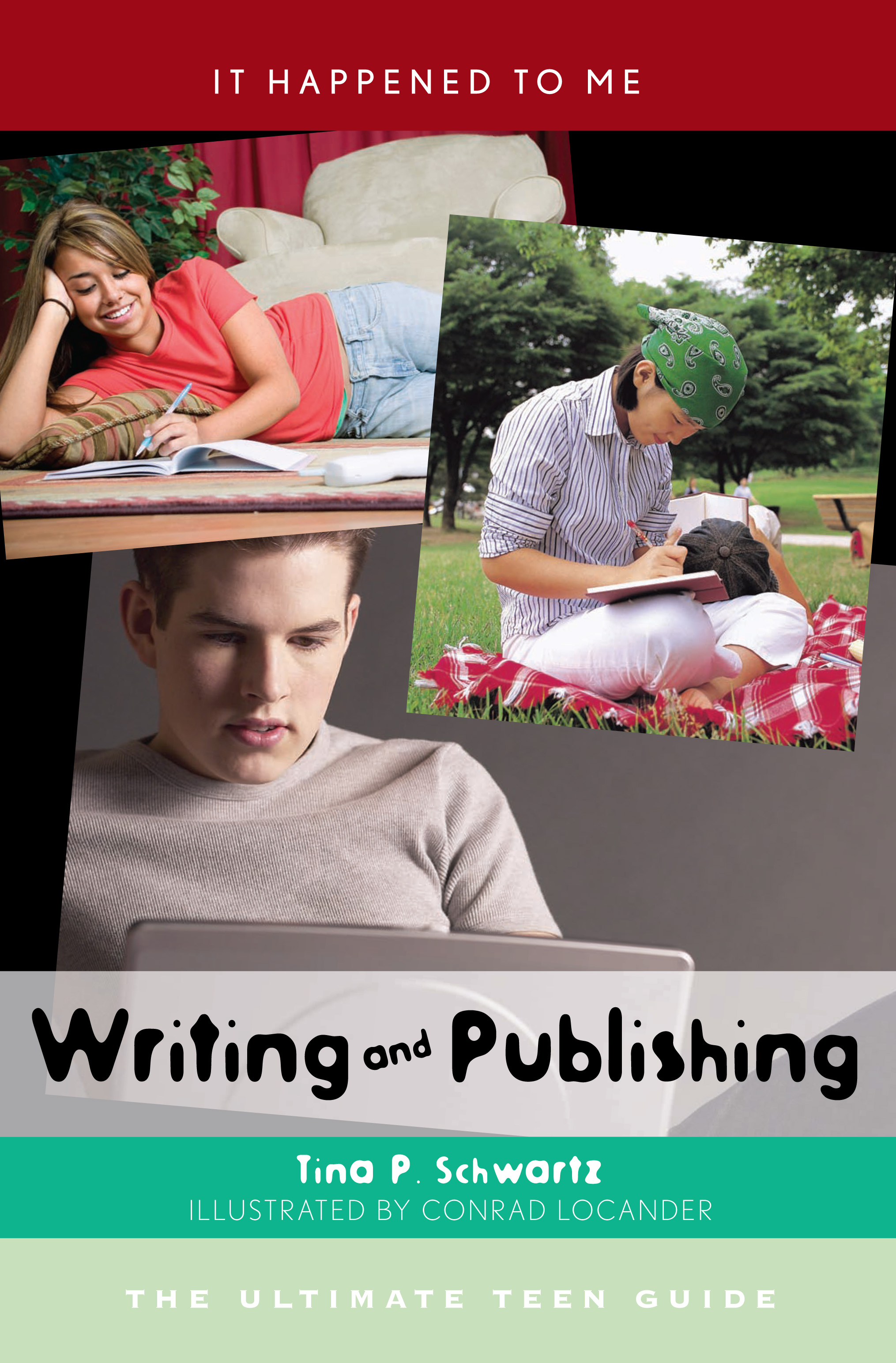 Writing and Publishing: The Ultimate Teen Guide