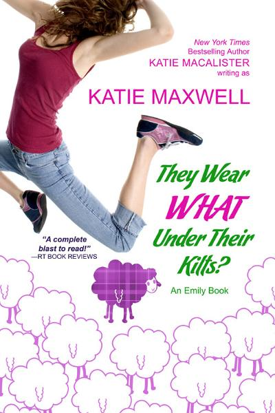 They Wear WHAT Under Their Kilts? By: Katie MacAlister