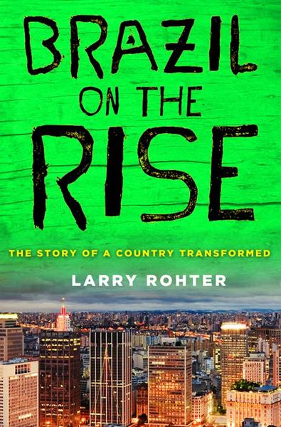 Brazil on the Rise By: Larry Rohter