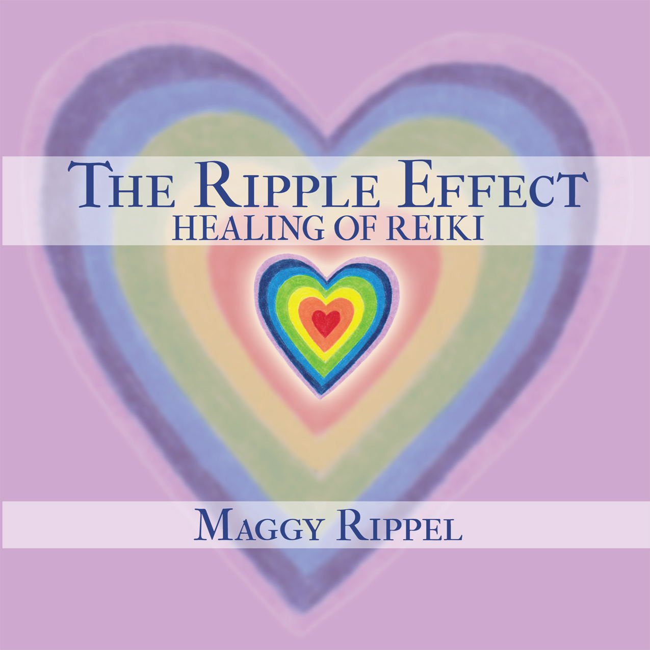 The Ripple Effect Healing of Reiki By: Maggy Rippel