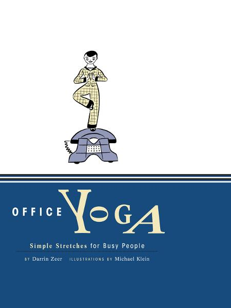 Office Yoga By: Darrin Zeer , Michael Klein