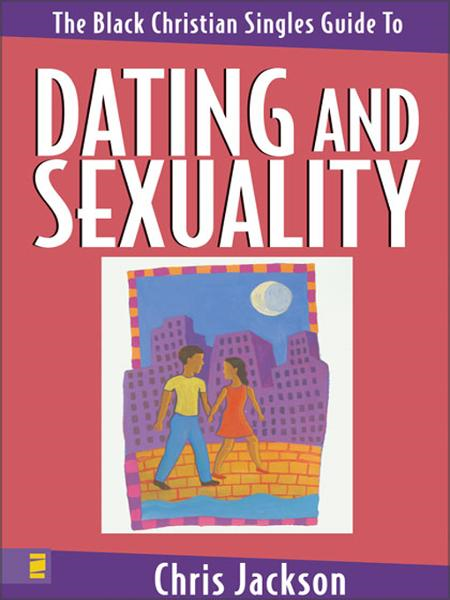 The Black Christian Singles Guide to Dating and Sexuality