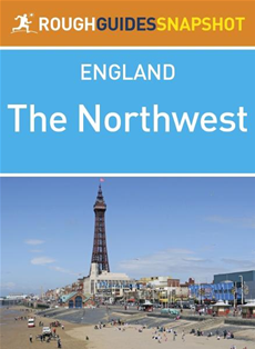 The Northwest Rough Guides Snapshot England (includes Manchester, Chester, Liverpool, Blackpool, Lancaster and the Isle of Man)