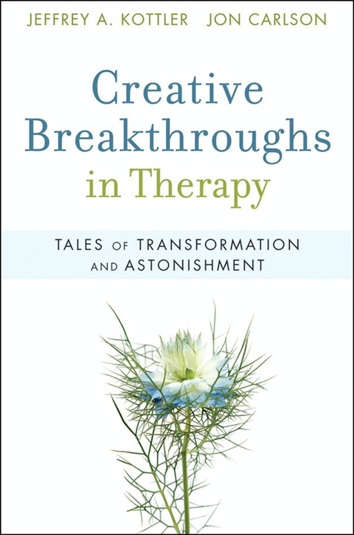 Creative Breakthroughs in Therapy By: Jeffrey A. Kottler,Jon Carlson