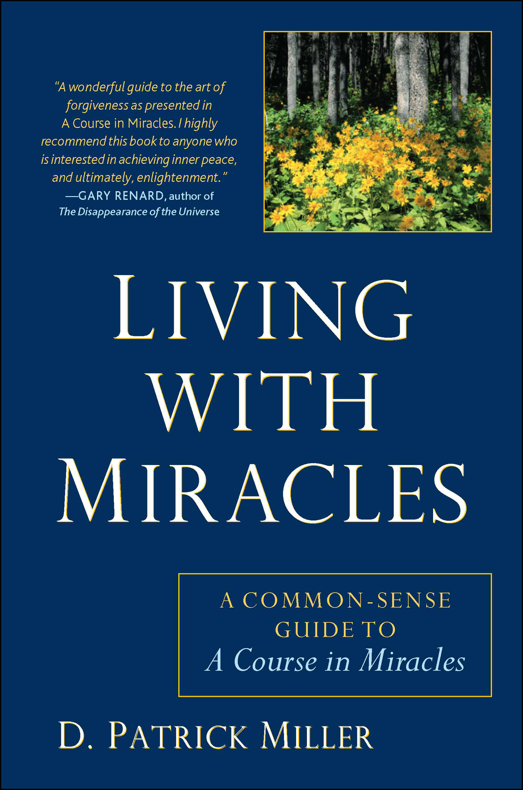 Living with Miracles: A Common-Sense Guide to A Course In Miracles By: D. Patrick Miller