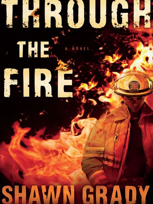 Through the Fire (First Responders Book #1) By: Shawn Grady
