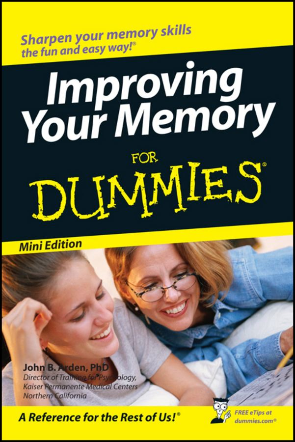 Improving Your Memory For Dummies?, Mini Edition By: John B. Arden, PhD