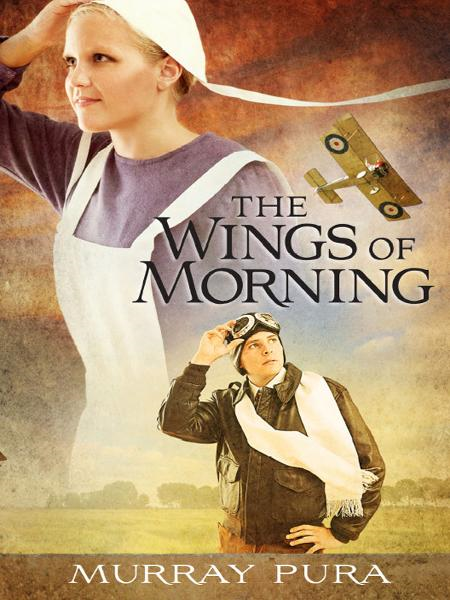 The Wings of Morning By: Murray Pura