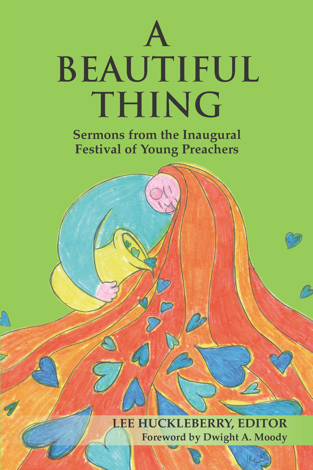 A Beautiful Thing: Sermons from the Inaugural Festival of Young Preachers By: Lee Huckleberry