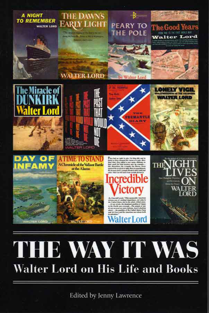 The Way It Was: Walter Lord on His Life and Books By: Jenny Lawrence,Walter Lord
