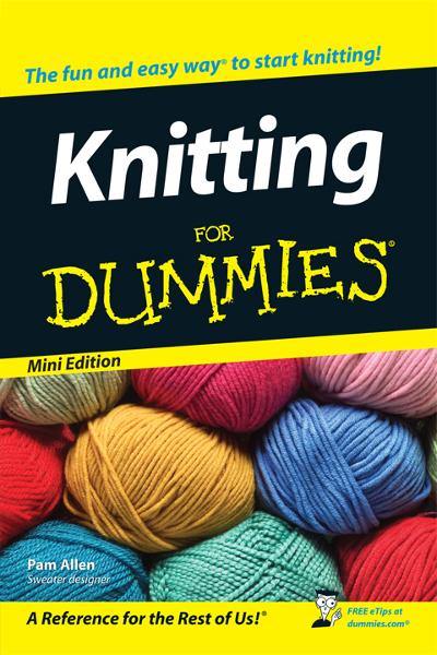 Knitting For Dummies®, Mini Edition By: Pam Allen