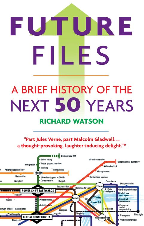 Future Files: A Brief History of the Next 50 Years: A Brief History of the Next 50 Years By: Richard Watson