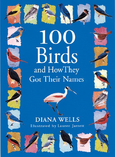 100 Birds And How They Got Their Names By: Diana Wells
