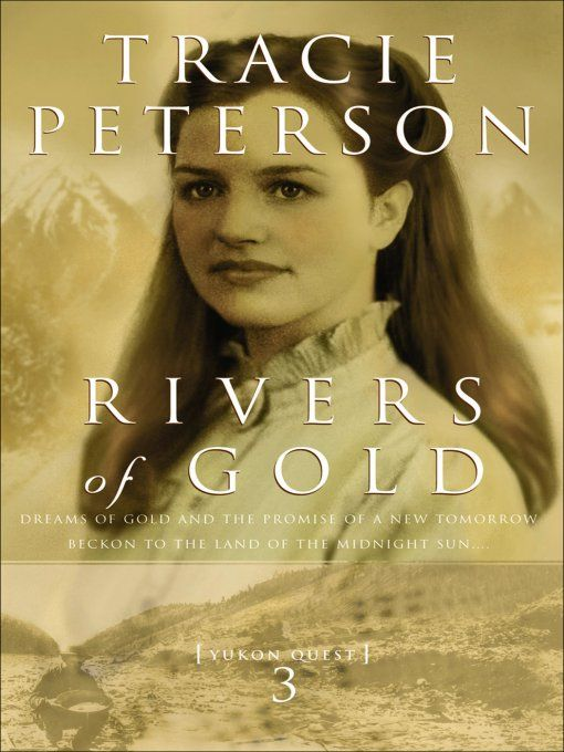 Rivers of Gold (Yukon Quest Book #3) By: Tracie Peterson