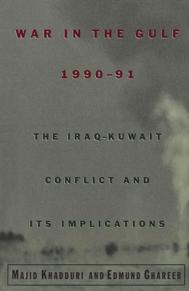 War in the Gulf, 1990-91:The Iraq-Kuwait Conflict and Its Implications