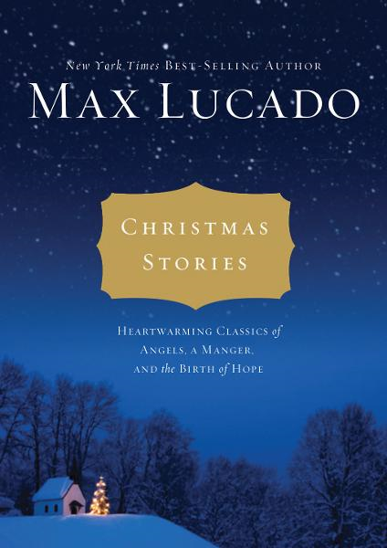 Christmas Stories By: Max Lucado
