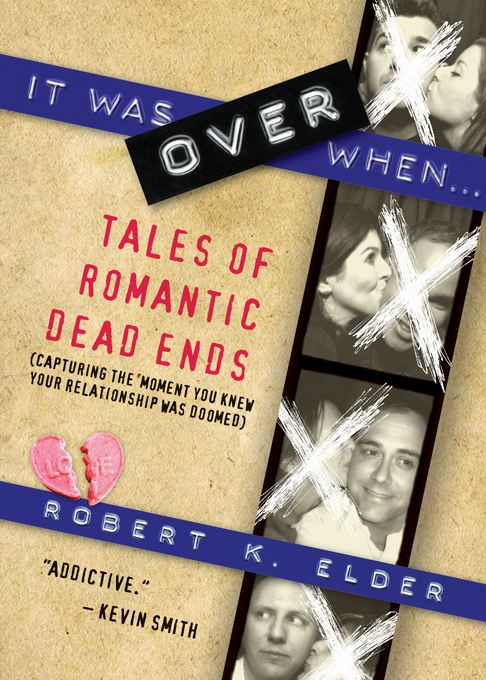 It Was Over When...: Tales of Romantic Dead Ends By: Robert Elder
