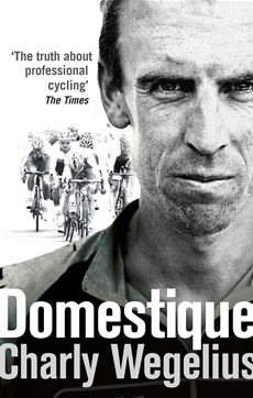 Domestique The Real-life Ups and Downs of a Tour Pro