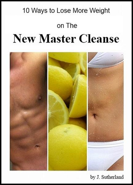 10 Ways to Lose MORE Weight on The New Master Cleanse By: Jamie Sutherland