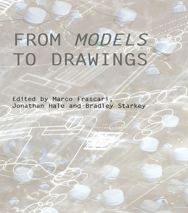 FROM MODELS TO DRAWINGS FRASCARI Imagination and Representation in Architecture