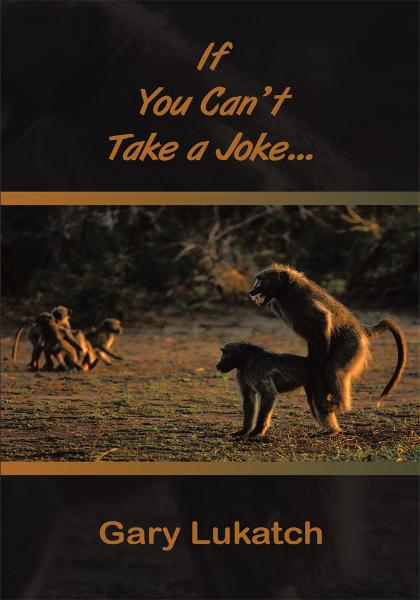 If You Can't Take a Joke... By: Gary Lukatch
