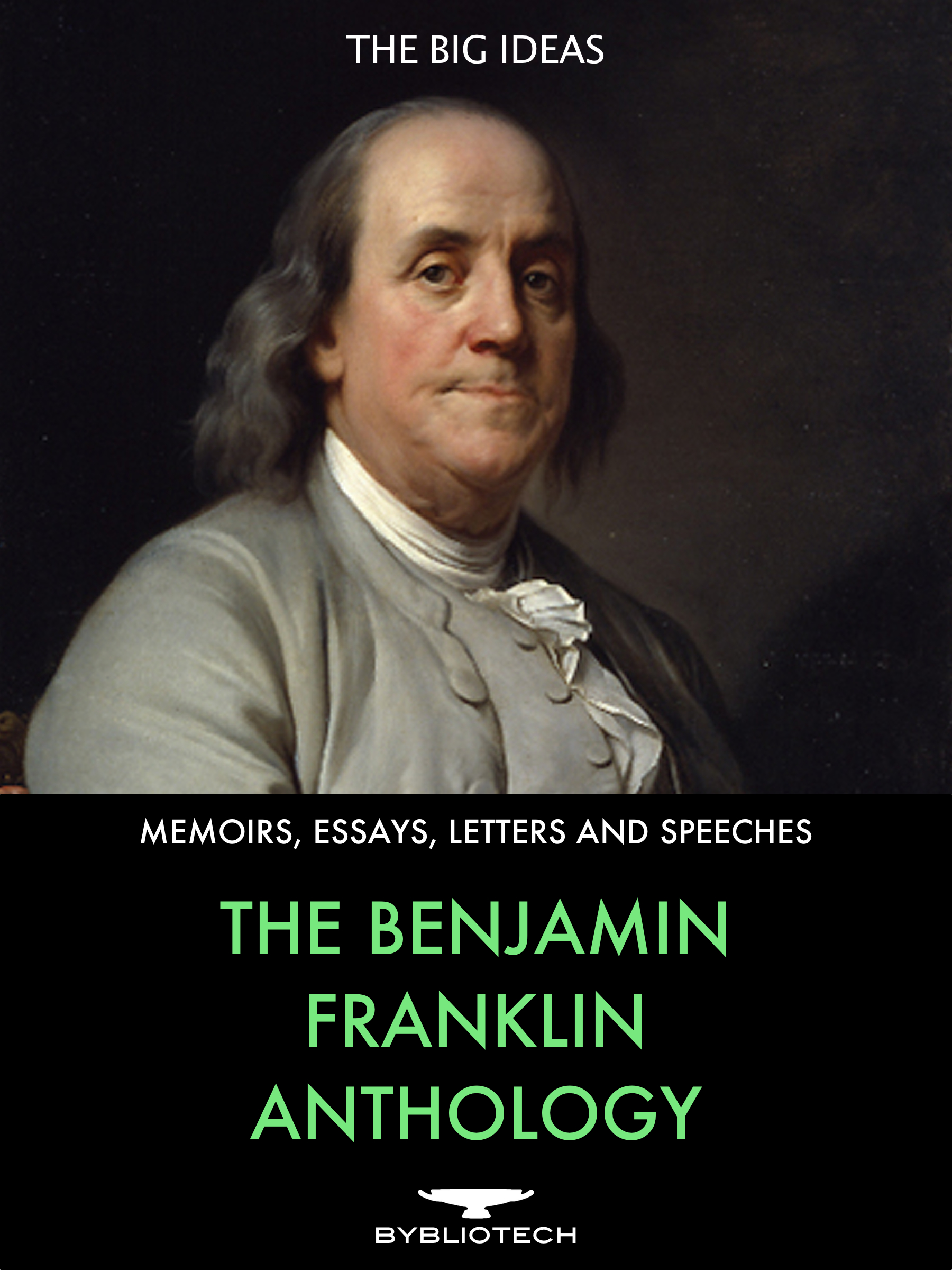 Benjamin Franklin - The Benjamin Franklin Anthology