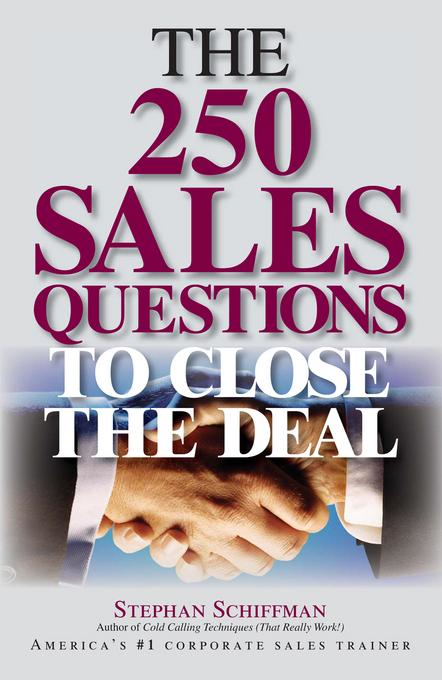 The 250 Sales Questions To Close The Deal By: Schiffman, Stephan