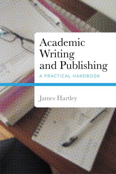 Academic Writing and Publishing By: James Hartley