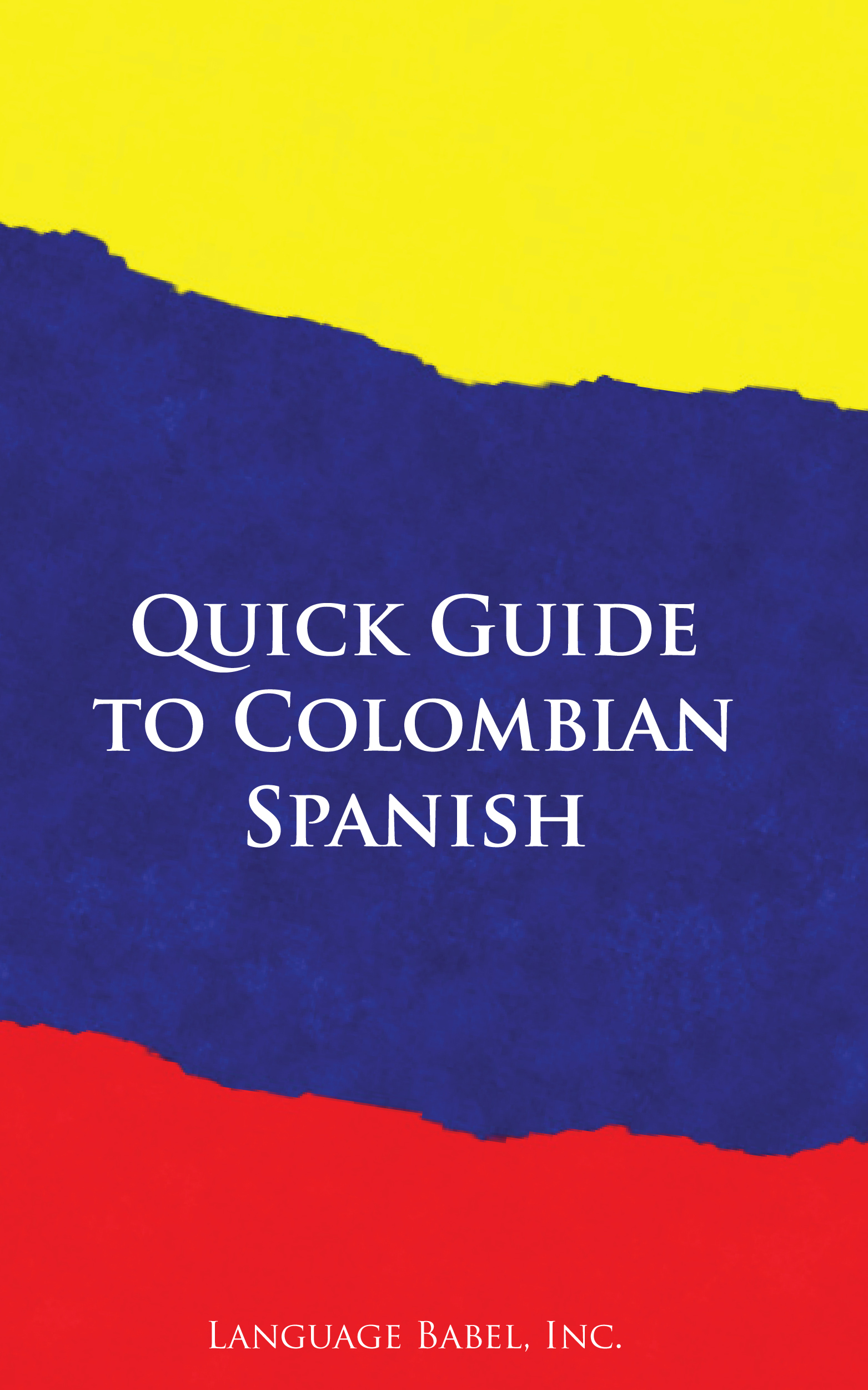 Quick Guide to Colombian Spanish By: Language Babel