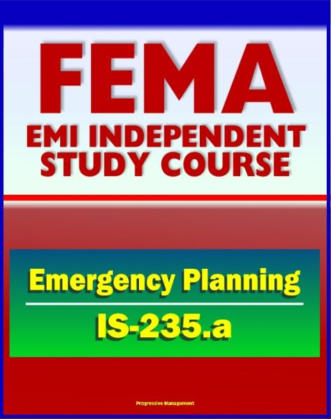 21st Century FEMA Study Course: Emergency Planning (IS-235.a) - Community Emergency Plan Review, Incident Management Case Studies, NRF, ESF, EOP, Appendices and Annexes By: Progressive Management