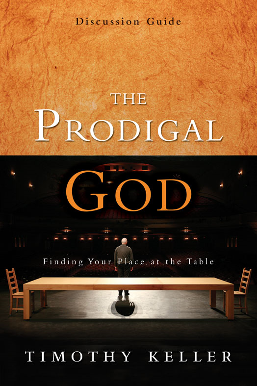 The Prodigal God Discussion Guide By: Timothy J.   Keller