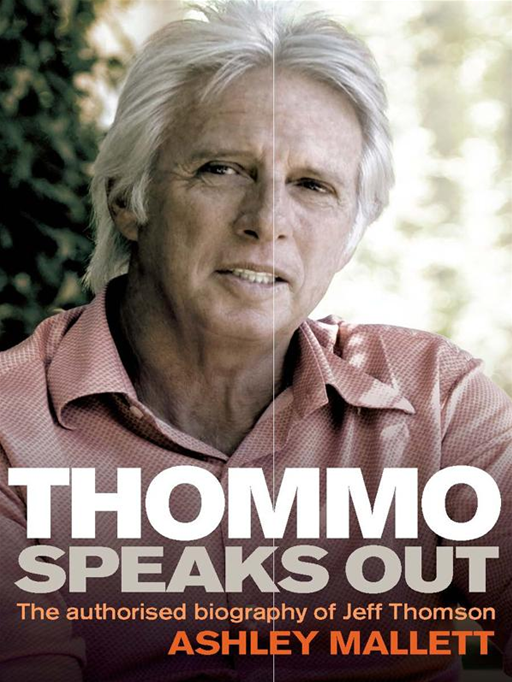 Thommo Speaks Out: The Authorised Biography Of Jeff Thomson By: Ashley Mallett