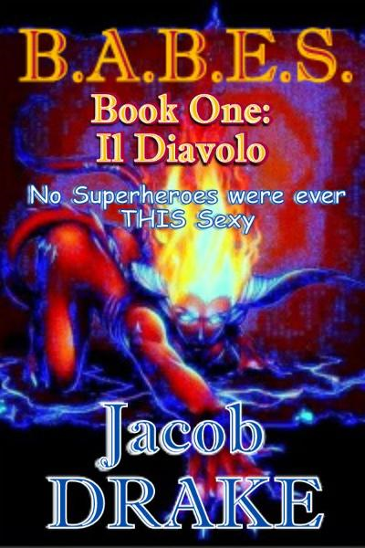 B.A.B.E.S. Book One: Il Diavolo By: Jacob M. Drake