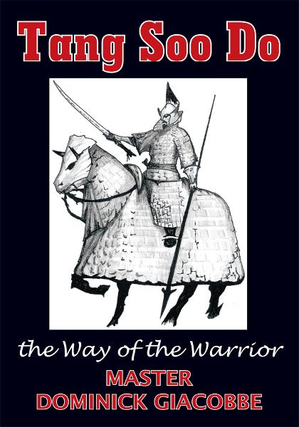 Tang Soo Do the Way of the Warrior By: Dominick Giacobbe