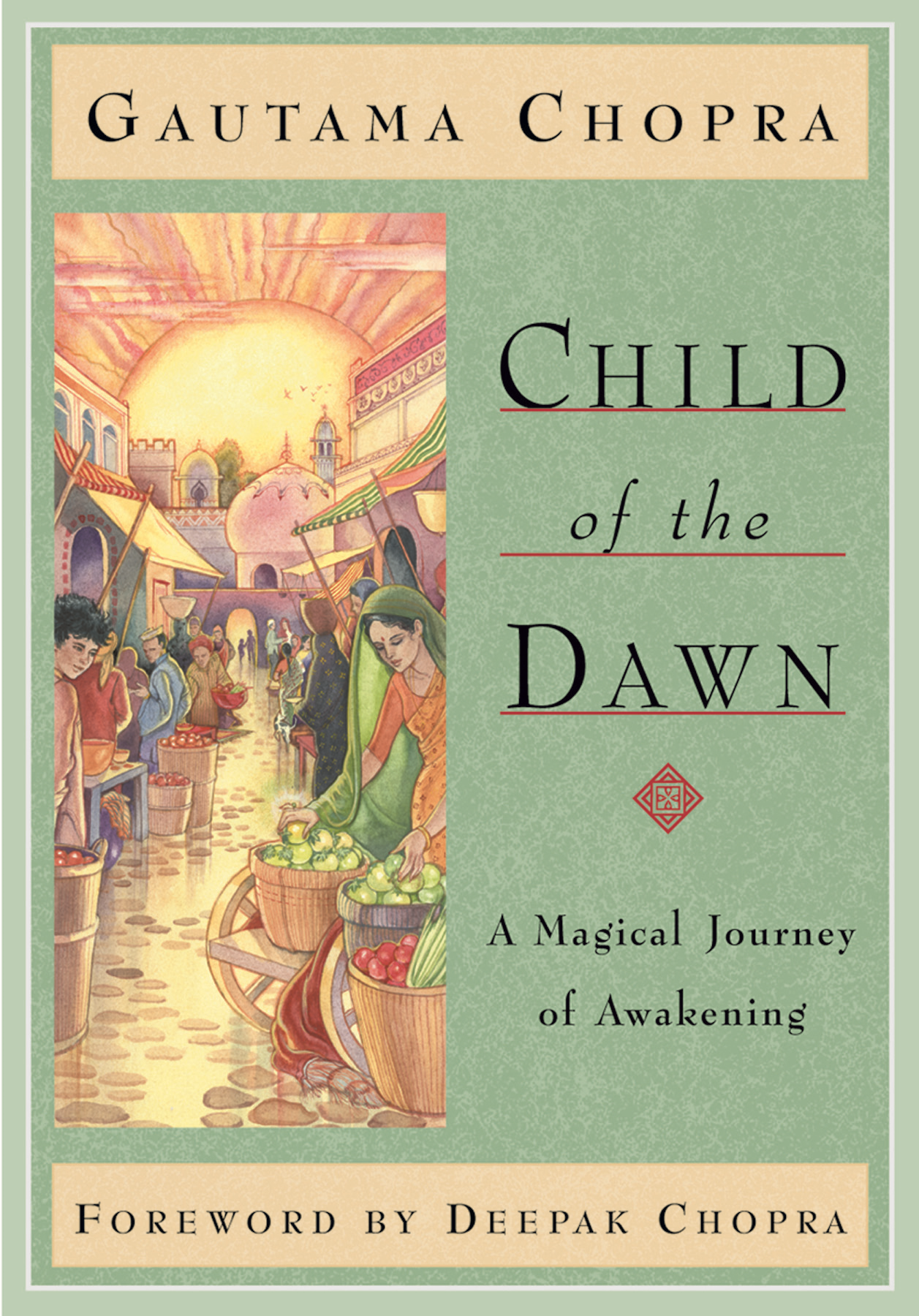 Child of the Dawn: A Magical Journey of Awakening By: Gautama Chopra, Foreword by Deepak Chopra