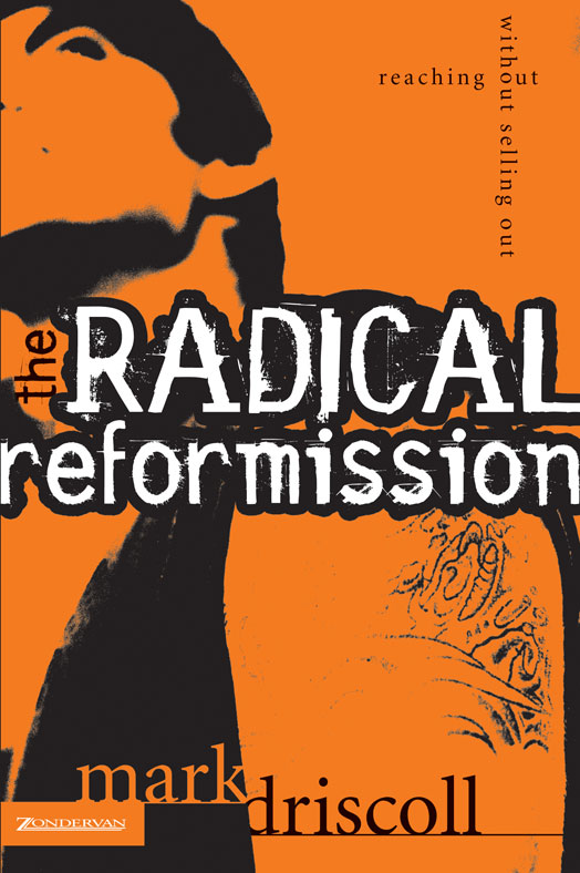 The Radical Reformission By: Mark   Driscoll