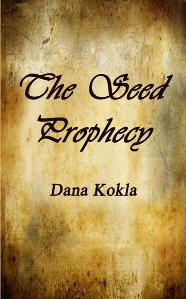 The Seed Prophecy By: Dana Kokla