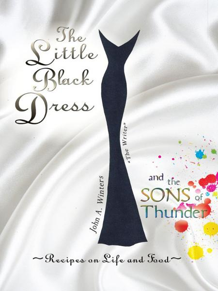 The Little Black Dress and the Sons of Thunder: Recipes On Life and Food