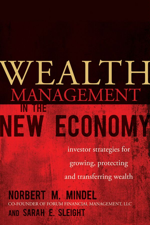 Wealth Management in the New Economy By: Norbert M. Mindel,Sarah E. Sleight