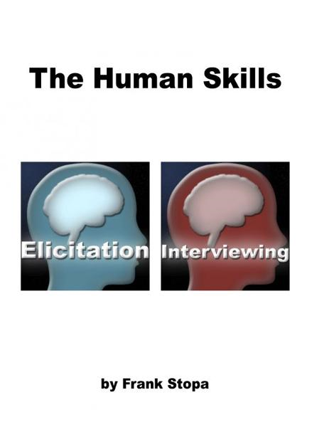 The Human Skills: Elicitation & Interviewing By: Frank Stopa